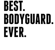 Best Bodyguard Ever by kwg2200