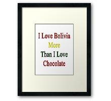 I Love Bolivia More Than I Love Chocolate  Framed Print