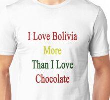 I Love Bolivia More Than I Love Chocolate  Unisex T-Shirt
