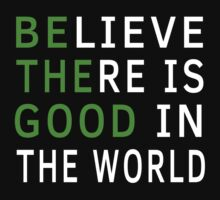 Believe There Is Good In The World (Be The Good) by LandoDesign
