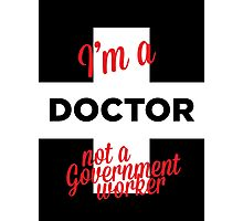 I'm a doctor not a government worker Photographic Print