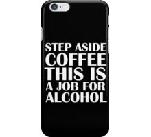 Step aside coffee, this is a job for alcohol.  (Dark edition) iPhone Case/Skin