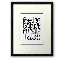 Feeling Fragile Framed Print