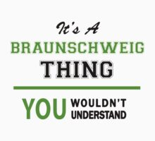 It's a BRAUNSCHWEIG thing, you wouldn't understand !! by itsmine