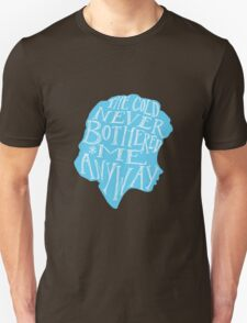 The Cold Never Bothered Me Anyway Unisex T-Shirt
