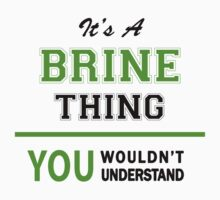 It's a BRINE thing, you wouldn't understand !! by itsmine