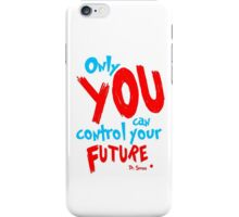 Only you can control your future dr seuss quote iPhone Case/Skin