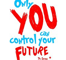 Only you can control your future dr seuss quote by seothello
