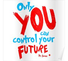 Only you can control your future dr seuss quote Poster