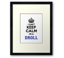 I cant keep calm Im a DROLL Framed Print
