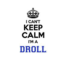 I cant keep calm Im a DROLL Photographic Print