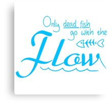 Only dead fish go with the flow slogan Canvas Print