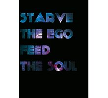 Type Quote #1 - Starve the Ego Feed the Soul Photographic Print