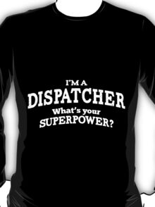 Dispatcher Superpower T-shirt T-Shirt