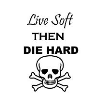 Live Soft then Die Hard by sheppytastic