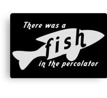 Fish in the Percolator Canvas Print