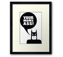 your moms ass - batman Framed Print