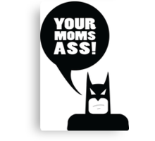 your moms ass - batman Canvas Print