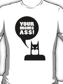 your moms ass - batman T-Shirt