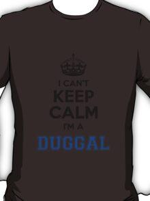 I cant keep calm Im a DUGGAL T-Shirt