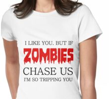 I LIKE YOU. BUT IF ZOMBIES CHASE US I AM SO TRIPPING YOU Womens Fitted T-Shirt