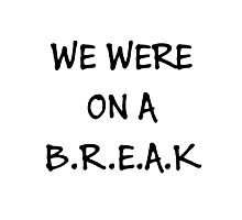 We were on a break (Black) Photographic Print