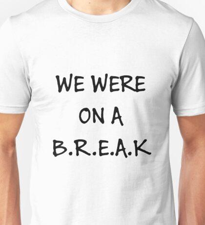 We were on a break (Black) Unisex T-Shirt