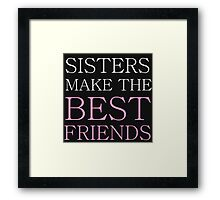 SISTERS MAKE THE BEST FRIENDS Framed Print
