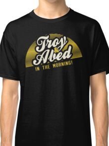 Troy and Abed in the Morning! Classic T-Shirt