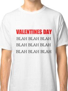 VALENTINES DAY BLAH BLAH BLAH Classic T-Shirt