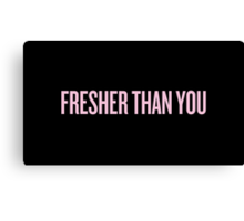 Fresher Than You Canvas Print