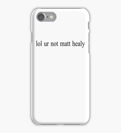 lol ur not matt healy iPhone Case/Skin