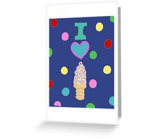 I LOVE ICE CREAM  Greeting Card