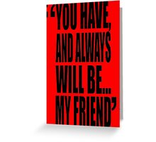 movie quotes: my friend Greeting Card