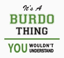 It's a BURDO thing, you wouldn't understand !! by itsmine