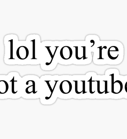 lol you're not a youtuber Sticker