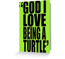 movie quotes: turtle love Greeting Card