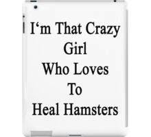 I'm That Crazy Girl Who Loves To Heal Hamsters  iPad Case/Skin
