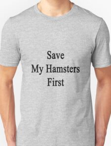 Save My Hamsters First  T-Shirt