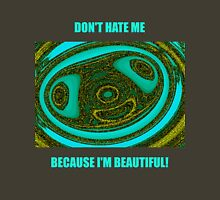 Don't Hate Me Because I'm Beautiful - The Shirt Unisex T-Shirt