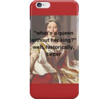 """what's a queen without her king?""  iPhone Case/Skin"