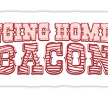 Bringing Home the Bacon funny quote Sticker
