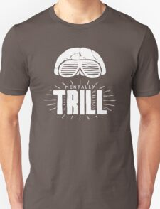 Mentally Trill T-Shirt