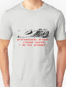 professional driver closed course- do not attempt T-Shirt