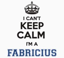 I cant keep calm Im a FABRICIUS by icant