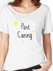 Past caring Women's Relaxed Fit T-Shirt