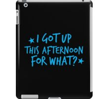 I got up this afternoon for what? iPad Case/Skin