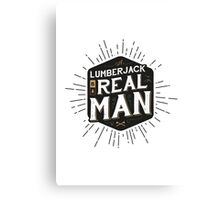 A LUMBERJACK IS A REAL MAN Canvas Print
