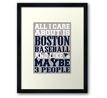 ALL I CARE ABOUT IS BOSTON BASEBALL Framed Print