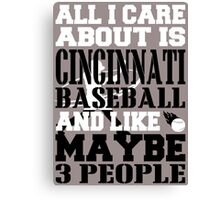 ALL I CARE ABOUT IS CINCINNATI BASEBALL Canvas Print